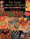 The Fabric Makes the Quilt - Print on Demand Edition
