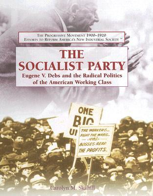 The Socialist Party: Eugene V. Debs and the Radical Politics of the American Working Class