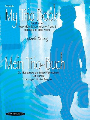 My Trio Book/Mein Trio-Buch: 3rd Violin: The Music of Suzuki Violin School, Volumes 1 and 2 Arranged for Three Violins/Die Musikstucke Der Suzuki-Violinschule, Heft 1 Und 2 Arrangiert Fur Drei Geigen