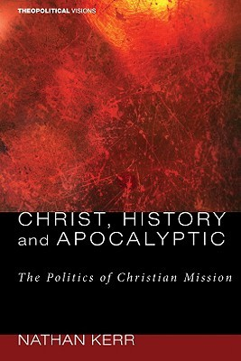 Christ, History and Apocalyptic by Nathan R. Kerr