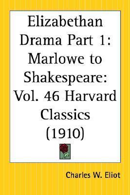 Elizabethan Drama Part 1: Marlowe to Shakespeare: Part 46 Harvard Classics