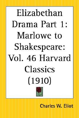 Elizabethan Drama Part 1: Marlowe to Shakespeare: Part 46 Harvard Classics