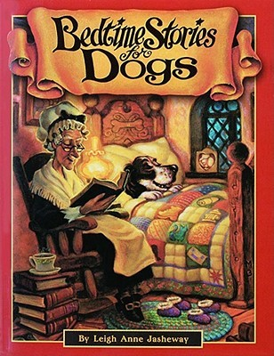Bedtime Stories For Dogs by Leigh Anne Jasheway-Bryant