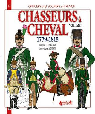 Chasseurs a Cheval 1779-1815: Volume 1