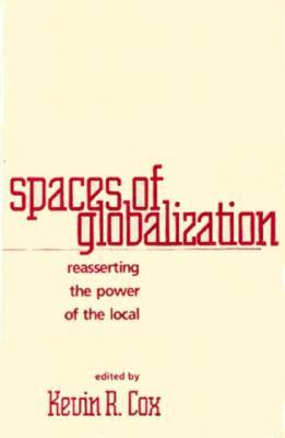 Spaces of Globalization: Reasserting the Power of the Local