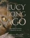 Lucy Long Ago: Uncovering the Mystery of Where We Came From