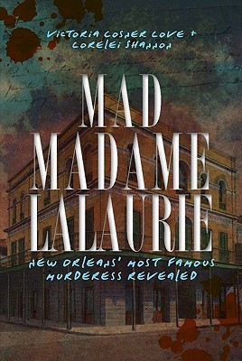 Mad Madame Lalaurie: New Orleans' Most Famous Murderess Revealed