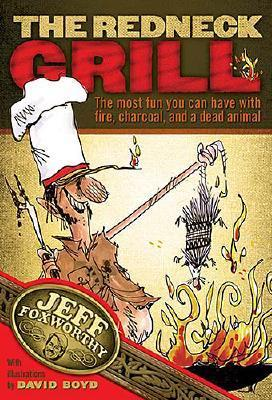 The Redneck Grill: The Most Fun You Can Have with Fire, Charcoal, and a Dead Animal Descarga gratuita de nuevos audiolibros torrent