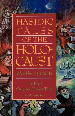 Hasidic Tales Of The Holocaust by Yaffa Eliach