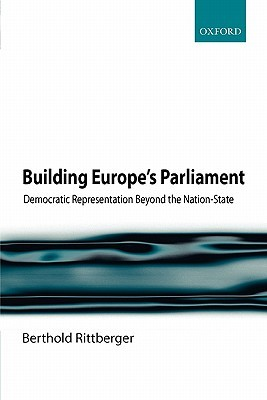 Building Europe's Parliament: Democratic Representation Beyond the Nation-State