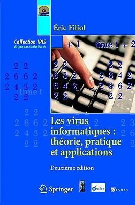 Les Virus Informatiques: Theorie, Pratique Et Applications