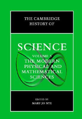 The Cambridge History of Science: Volume 5, the Modern Physical and Mathematical Sciences