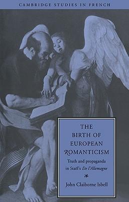 The Birth of European Romanticism: Truth and Propaganda in Staël's 'De l'Allemagne'