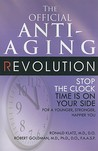 The Official Anti-Aging Revolution, Fourth Ed.: Stop the Clock: Time Is on Your Side for a Younger, Stronger, Happier You