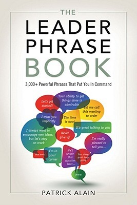 The Leader Phrase Book: 3,000+ Powerful Phrases That Put You In Command