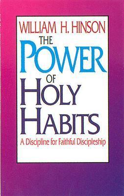 The Power Of Holy Habits: A Discipline For Faithful Discipleship