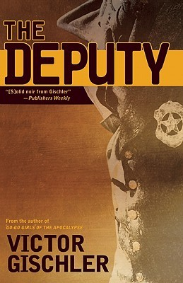 The Deputy by Victor Gischler