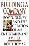 Building a Company: Roy O. Disney and the Creation of an EntertainmentEmpire