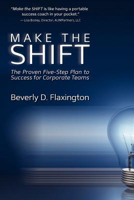 Make the SHIFT: The Proven Five-Step Plan to Success for Corporate Teams