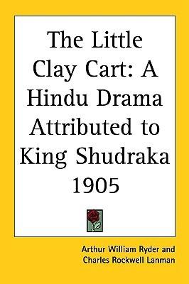 The Little Clay Cart: A Hindu Drama Attributed to King Shudraka 1905