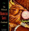 The Ultimate Barbecue Sauce Cookbook: Your Guide to the Best Sauces, Rubs, Sops, Mops, and Marinades