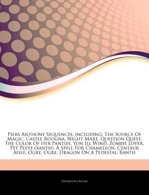 Piers Anthony Sequences, including: The Source Of Magic, Castle Roogna, Night Mare, Question Quest, The Color Of Her Panties, Yon Ill Wind, Zombie Lover, Pet Peeve (xanth), A Spell For Chameleon, Centaur Aisle, Ogre, Ogre, Dragon On A Pedestal, Xanth
