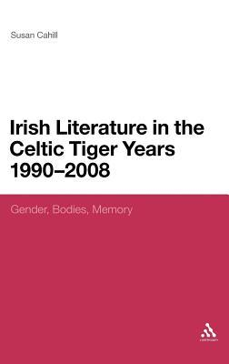 Irish Literature in the Celtic Tiger Years 1990 to 2008: Gender, Bodies, Memory