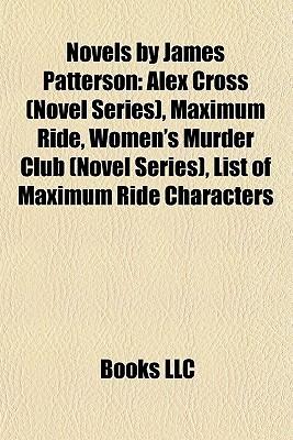Novels by James Patterson: Alex Cross (Novel Series, Maximum Ride, Women's Murder Club (Novel Series), List of Maximum Ride Characters