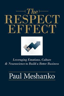 The Respect Effect: Leveraging Culture, Emotions and Neuroscience to Build a Better Business
