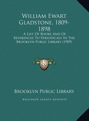 William Ewart Gladstone, 1809-1898: A List Of Books And Of References To Periodicals In The Brooklyn Public Library (1909)