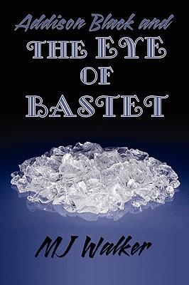 Addison Black and the Eye of Bastet by M.J. Walker