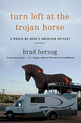 Turn Left At The Trojan Horse: A Would-Be Hero's American Odyssey