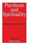 Psychosis and Spirituality: Exploring the New Frontier