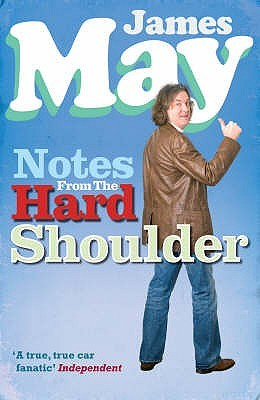 Notes from the Hard Shoulder by James May