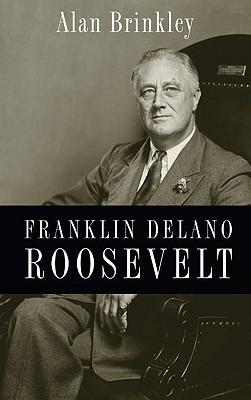Franklin Delano Roosevelt by Alan Brinkley