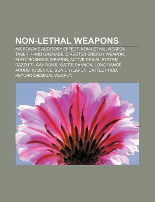 Non-Lethal Weapons: Microwave Auditory Effect, Non-Lethal Weapon, Taser, Hand Grenade, Directed-Energy Weapon, Electroshock Weapon