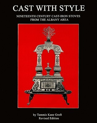 Cast with Style: Nineteenth Century Cast-Iron Stoves from the Albany Area