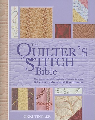 The Quilter's Stitch Bible: The Essential Illustrated Reference to Over 200 Stitches with Easy-To-Follow Diagrams