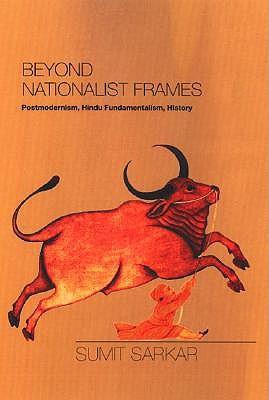 Beyond nationalist frames: postmodernism, hindu fundamentalism, history by Sumit Sarkar