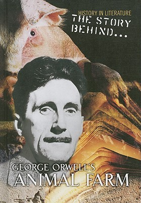 The Story Behind George Orwells Animal Farm