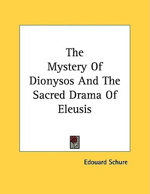 The Mystery of Dionysos and the Sacred Drama of Eleusis