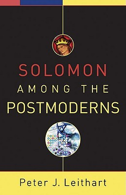 Solomon Among the Postmoderns by Peter J. Leithart