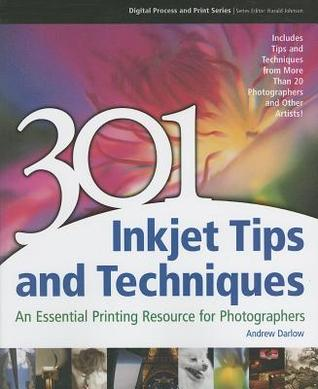 301 Inkjet Tips and Techniques: An Essential Printing Resource for Photographers