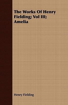 The Works of Henry Fielding; Vol III; Amelia