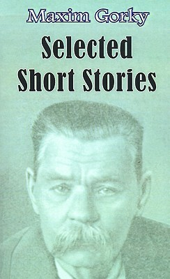 Selected Short Stories by Maxim Gorky