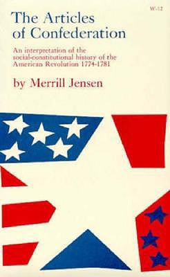 Image result for The Articles of Confederation, an Interpretation of the Social-Constitutional History of the American Revolution, 1774-1781, Merrill Jensen,