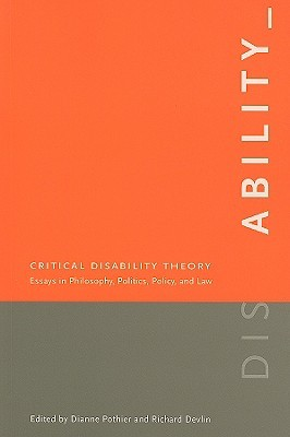 Critical Disability Theory: Essays in Philosophy, ...