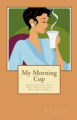 My Morning Cup: Unleashing Your Inner Diva, Journaling Your Mind, Body & Spirit