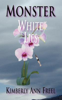 Monster White Lies by Kimberly Ann Freel