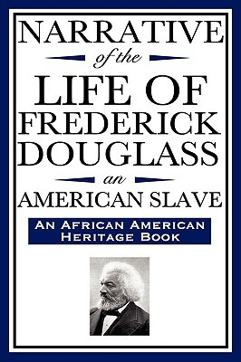 Narrative of the Life of Frederick Douglass, an American Slave: Written by Himself (an African American Heritage Book)
